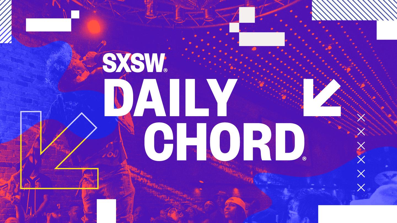 SXSW Daily Chord | dailychord.com