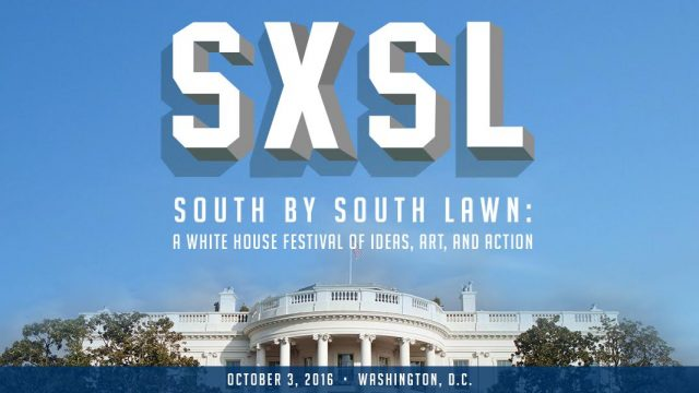 SXSL | South by South Lawn: A White House Festival of Ideas, Art, and Action