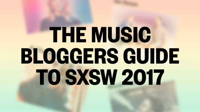 The Music Bloggers Guide to SXSW 2017