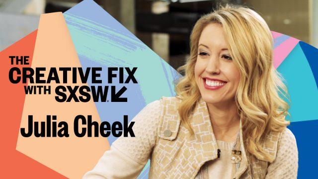 The Creative Fix with SXSW – 2018 Speaker Julia Cheek