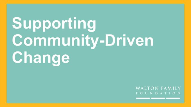 Supporting Community-Driven Change at Walton Family Foundation