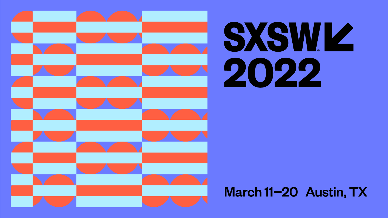 SXSW 2022 | March 11-20 | Austin, TX